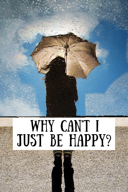 Why Can't I Just Be Happy?
